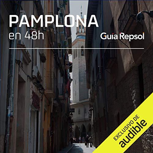 Pamplona en 48 horas (Narración en Castellano) [Pamplona in 48 Hours] Audiobook By Guía Repsol cover art
