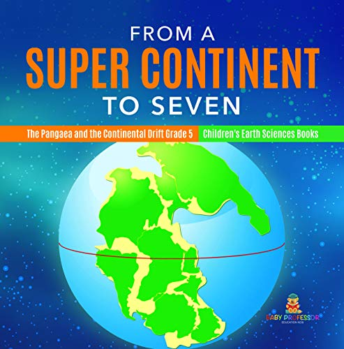 From a Super Continent to Seven | The Pangaea and the Continental Drift Grade 5 | Children\'s Earth Sciences Books (English Edition)