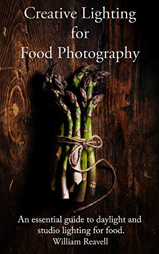 Creative Lighting for Food Photography: An essential guide to daylight and studio lighting for food. (Food Photography training Book 2)