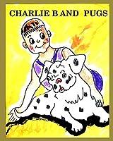 Charlie B and Pugs