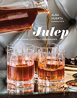 Julep: Southern Cocktails Refashioned [A Recipe Book] by [Alba Huerta, Marah Stets]