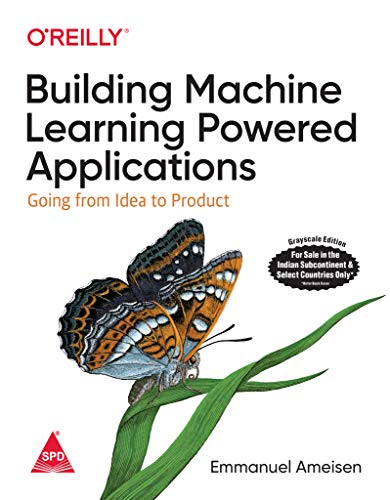 Building Machine Learning Powered Applications: Going from Idea to Product [Paperback] Emmanuel Ameisen
