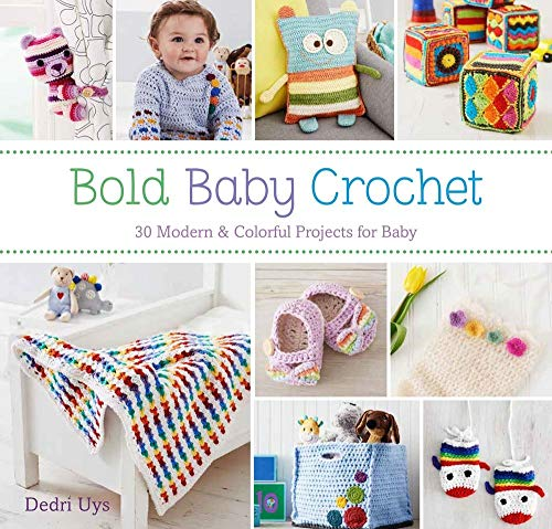 Bold Baby Crochet: 30 Modern & Colorful Projects for Baby