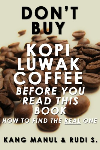 Don't Buy Kopi Luwak Coffee Before You Read This Book - How To Find The Real One (English Edition)