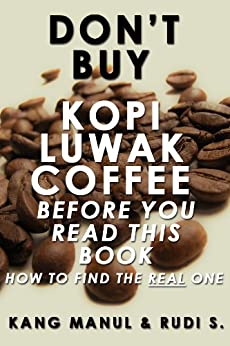 Don't Buy Kopi Luwak Coffee Before You Read This Book - How To Find The Real One by [Rudi S., Kang Manul]