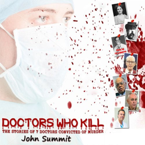 Doctors Who Kill     The Stories of 7 Doctors Convicted of Murder              By:                                                                                                                                 John Summit                               Narrated by:                                                                                                                                 Ginger Cucolo                      Length: 1 hr and 30 mins     7 ratings     Overall 2.7