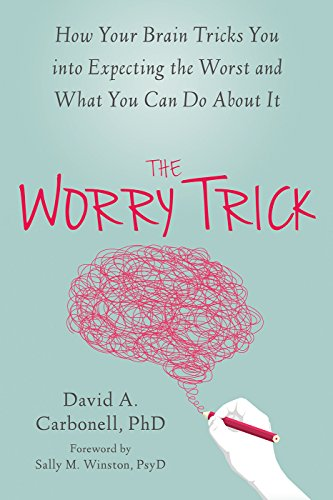 The Worry Trick: How Your Brain Tricks You into Expecting the Worst and What You Can Do About It (English Edition)