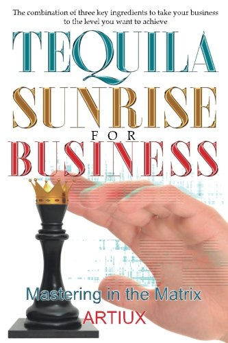 Tequila Sunrise for Business: The combination of three key ingredients to take your business to the level you want to achieve