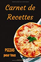 Carnet de recettes PIZZAS pour tous | Notebook Mes 100 délicieuses recettes de pizzas: Carnet de recettes de pizzas à remp...