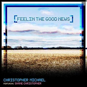 Feelin' the Good News (feat. Shane Christopher)