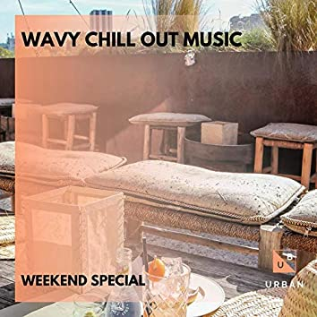 Wavy Chill Out Music - Weekend Special