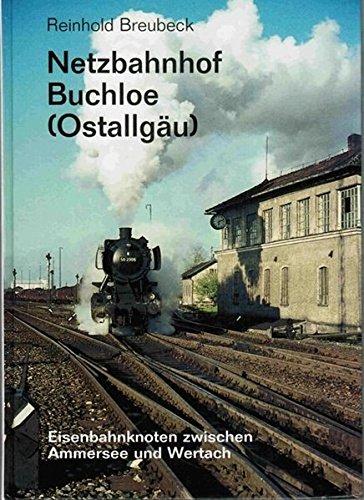 Netzbahnhof Buchloe /Ostallgäu: Eisenbahnknoten zwischen Ammersee und Wertach