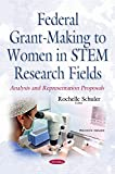 Federal Grant-Making to Women in Stem Research Fields: Analysis and Representation Proposals (Women's Issues)