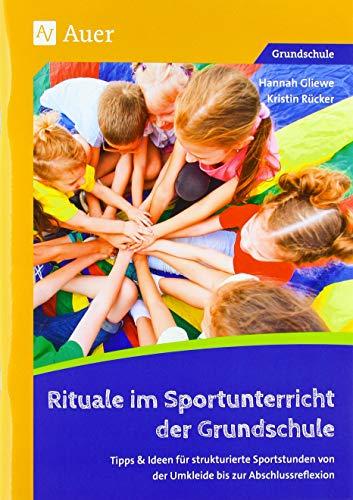 Rituale im Sportunterricht der Grundschule: Tipps & Ideen für strukturierte Sportstunden von der Umkleide bis zur Abschlussreflexion (1. bis 4. Klasse)