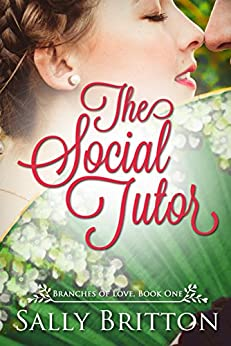 The Social Tutor: A Regency Romance (Branches of Love Book 1) by [Sally Britton]