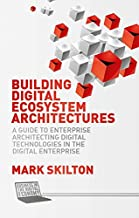 Building Digital Ecosystem Architectures: A Guide to Enterprise Architecting Digital Technologies in the Digital Enterprise (Business in the Digital Economy)