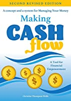Making Cash Flow: A concept and a system for Managing Your Money (Second Revised Edition)