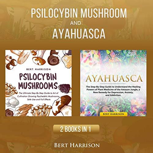 Psilocybin Mushrooms and Ayahuasca - 2 Books in 1 Titelbild