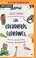 Los Cocodrilos Llorones/ The Crying Crocodiles: Historias Que Nos Cuentan Los Animales Sin Decir Ni Mu/ Stories That Animals Tell Us Without Saying Anything