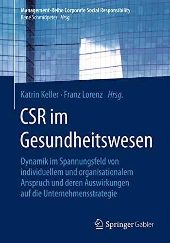 CSR im Gesundheitswesen: Dynamik im Spannungsfeld von individuellem und organisationalem Anspruch und deren Auswirkungen auf die Unternehmensstrategie ... Corporate Social Responsibility)