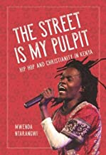 The Street Is My Pulpit: Hip Hop and Christianity in Kenya (Interp Culture New Millennium)