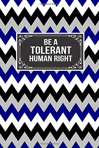 Be A Tolerant Human Right: Journal Lined Notebook To Write In