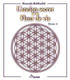 L'ancien secret de la fleur de vie, tome 1 - Format Kindle - 9782896263653 - 0,00 €