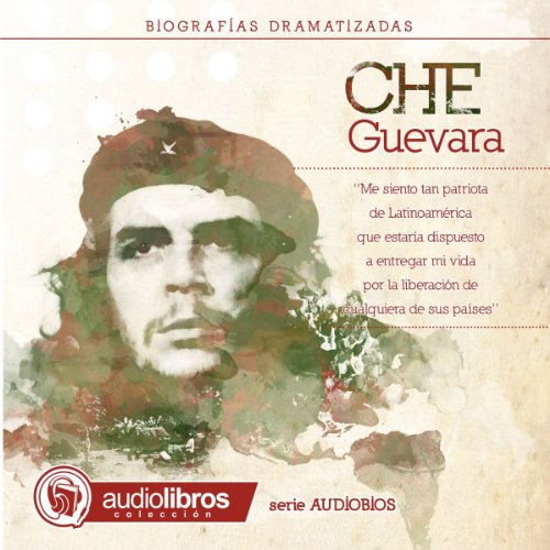 Ernesto Che Guevara: Dramatized Biography audiobook cover art
