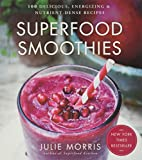 Superfood Smoothies: 100 Delicious, Energizing &...