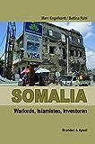 Somalia: Warlords, Islamisten, Investoren - Marc Engelhardt