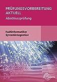 Prüfungsvorbereitung aktuell - Fachinformatiker Systemintegration: Abschlussprüfung - Dirk Hardy