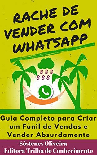 RACHE DE VENDER COM WHATSAPP: GUIA COMPLETO PARA CRIAR UM FUNIL DE VENDAS E VENDER ABSURDAMENTE