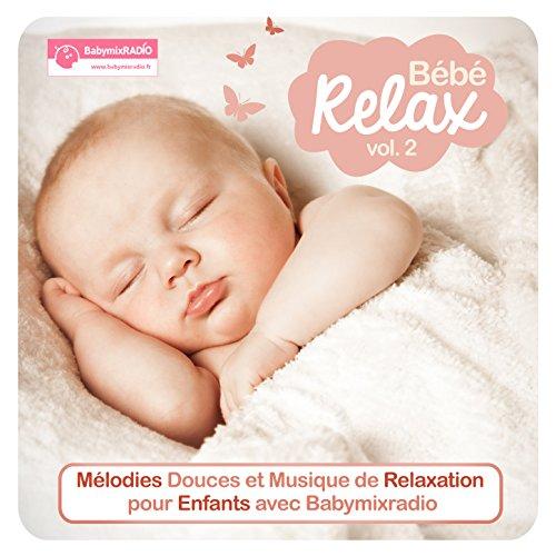 Bébé Relax, Vol. 2 (Mélodies douces et musique de relaxation pour enfants avec Babymixradio)
