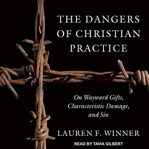 The Dangers of Christian Practice audiobook cover art