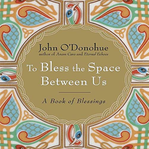 To Bless the Space Between Us Audiobook By John O'Donohue cover art