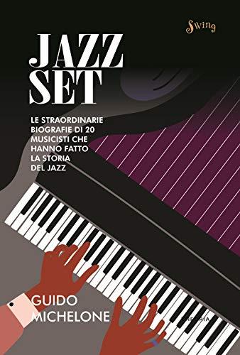 Jazz set. Le straordinarie biografie di 20 musicisti che hanno fatto la storia del jazz