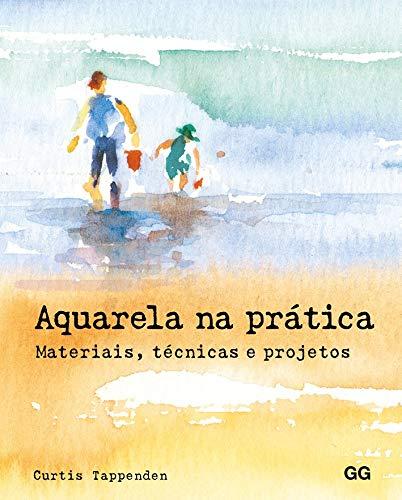 Aquarela na prática: Materiais, técnicas e projetos