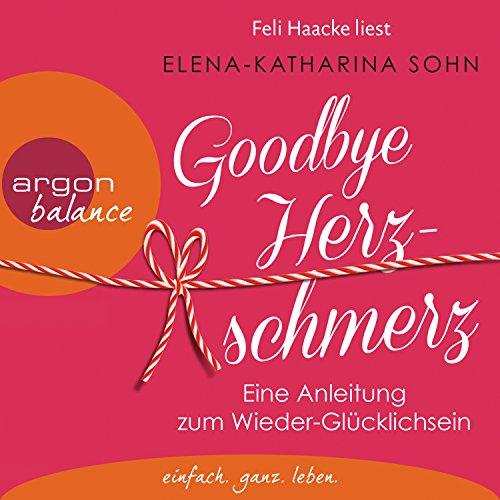 Goodbye Herzschmerz: Eine Anleitung zum Wieder-Glücklichsein Titelbild