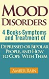 Mood Disorders: 4 Mood Disorders Books-Symptoms And Treatment of Depressed or Bipolar People and How to Cope...