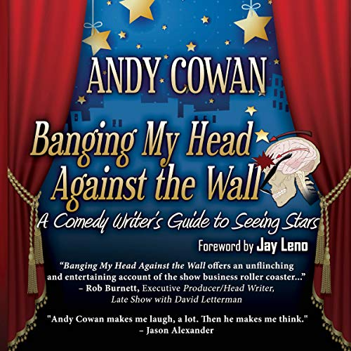 Banging My Head Against the Wall: A Comedy Writer's Guide to Seeing Stars Audiobook By Andy Cowan cover art