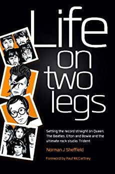 Life on Two Legs: Discover how Queen were discovered and what really went on behind the studio doors with Freddie Mercury, The Beatles, David Bowie, Elton ... in this Rock n' Roll Music biopic London by [Norman Sheffield, Paul McCartney]