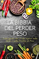 La Bibbia del Perder Peso: Tutto quello che c'è da sapere sulle diete e sulla perdita di peso