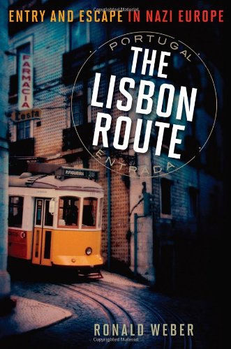 Weber, R: The Lisbon Route: Entry and Escape in Nazi Europe