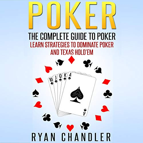 Poker: The Complete Guide to Poker - Learn Strategies to Dominate Poker and Texas Hold'em  By  cover art