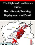 The Fights of Lashkar-e-Taiba: Recruitment, Training, Deployment and Death