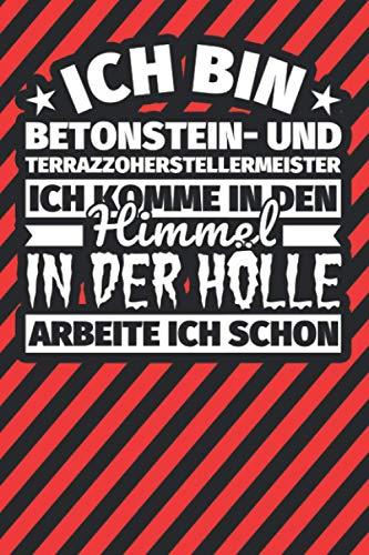 Notitzbuch liniert: Ich bin Betonstein- und Terrazzoherstellermeister - Ich komme in den Himmel. In der Hölle arbeite ich schon