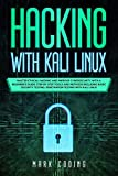 Hacking with Kali Linux: Master Ethical Hacking and Improve Cybersecurity with a Beginner's Guide. Step-by-Step Tools and Methods Including Basic Security Testing, Penetration Testing with Kali Linux