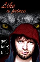 Like a Prince: Gay Erotic Fairy Tales (Erotic Fantasy & Science Fiction Selections Book 6)