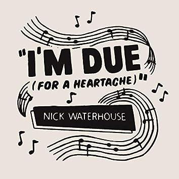 I'm Due (For a Heartache)