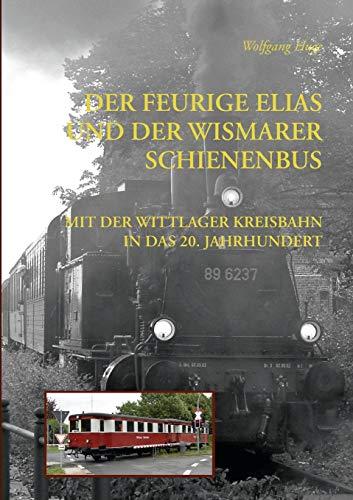 Der Feurige Elias und der Wismarer Schienenbus: Mit der Wittlager Kreisbahn ins 20. Jahrhundert